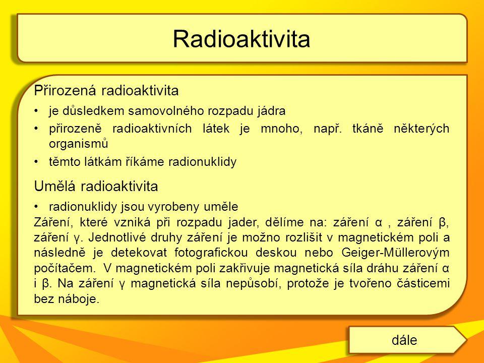 Radioaktivita Přirozená radioaktivita Umělá radioaktivita dále