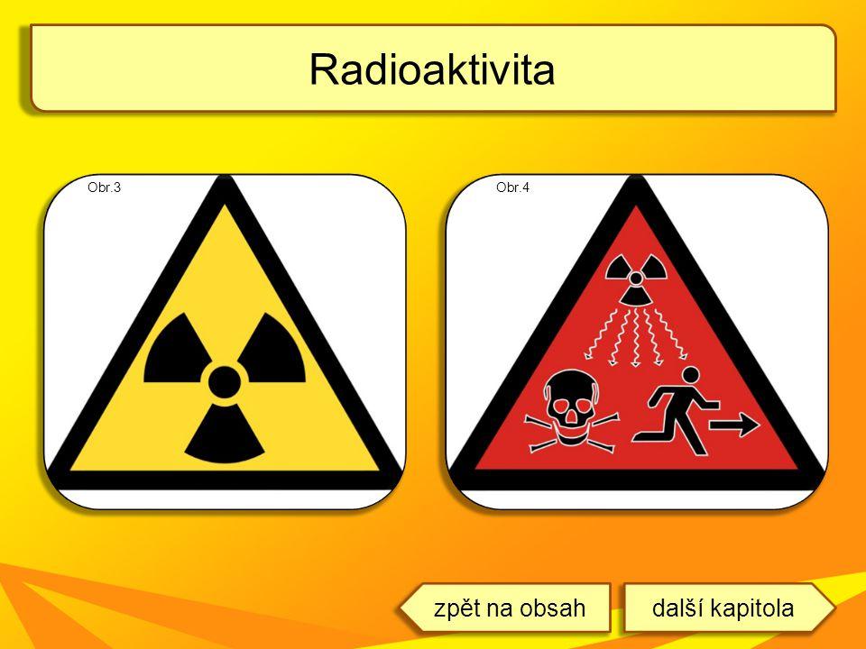 Radioaktivita Obr.3 Obr.4 zpět na obsah další kapitola