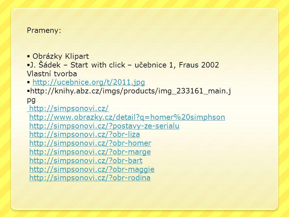 Prameny:  Obrázky Klipart. J. Šádek – Start with click – učebnice 1, Fraus 2002. Vlastní tvorba.
