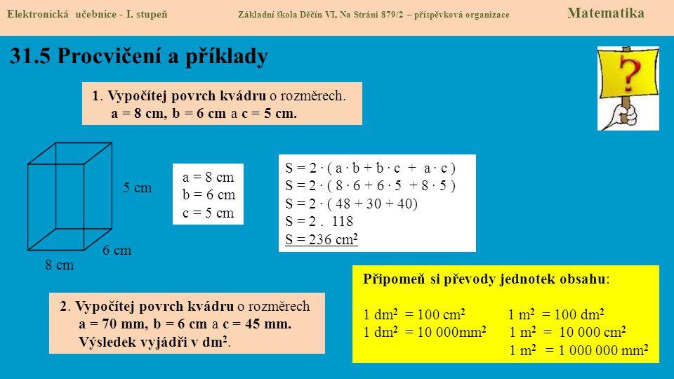 31.5 Procvičení a příklady 1. Vypočítej povrch kvádru o rozměrech.