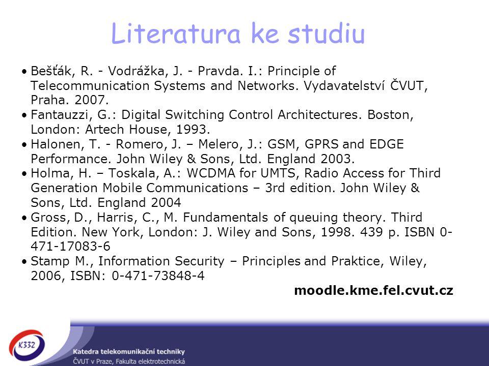 Literatura ke studiu Bešťák, R. - Vodrážka, J. - Pravda. I.: Principle of Telecommunication Systems and Networks. Vydavatelství ČVUT, Praha. 2007.