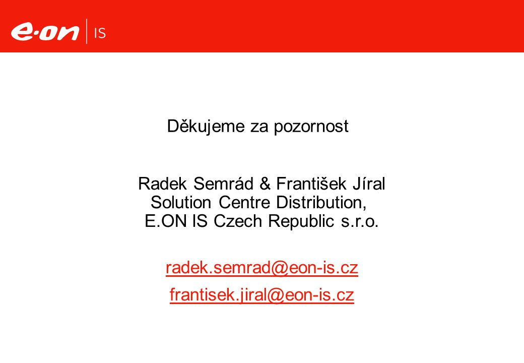 Děkujeme za pozornost Radek Semrád & František Jíral Solution Centre Distribution, E.ON IS Czech Republic s.r.o.