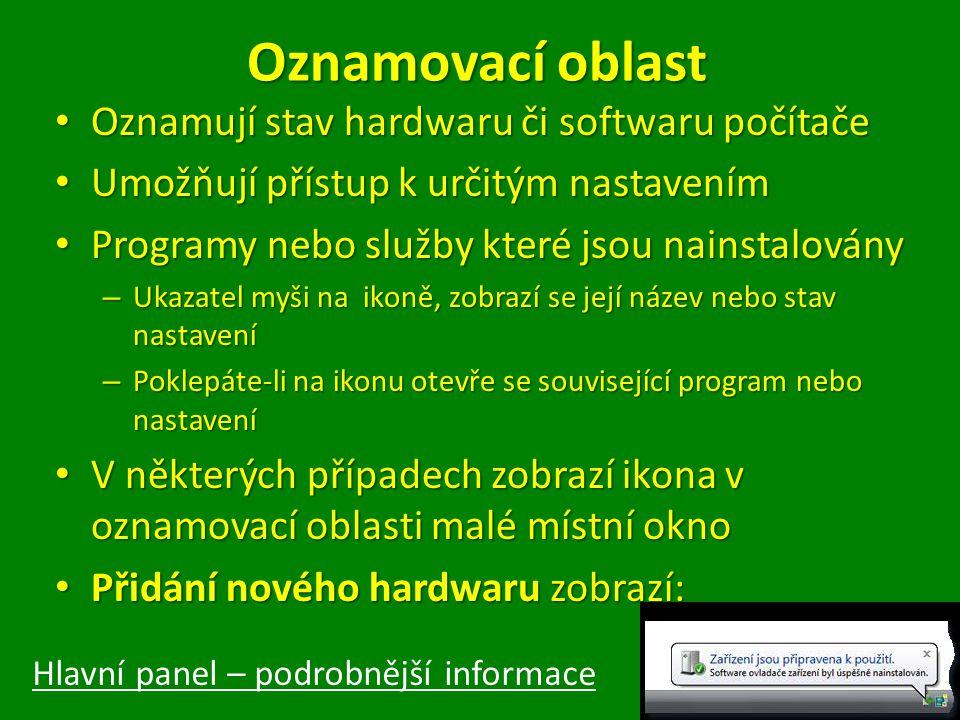 Oznamovací oblast Oznamují stav hardwaru či softwaru počítače