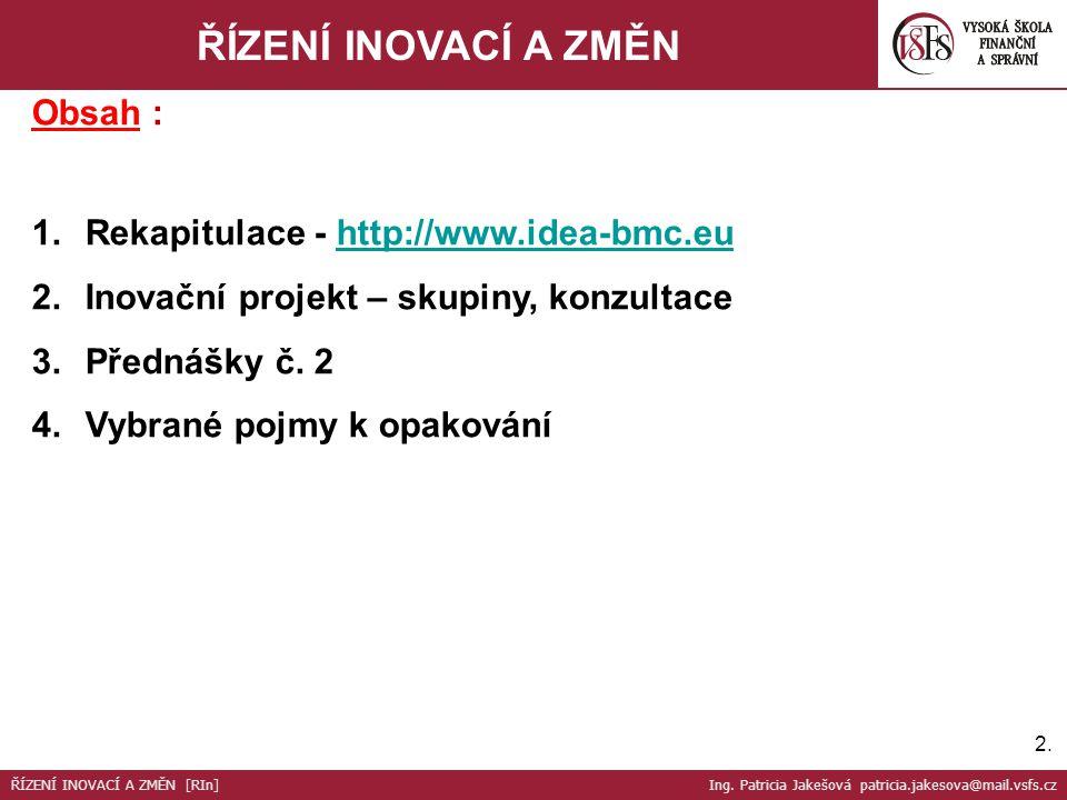ŘÍZENÍ INOVACÍ A ZMĚN Obsah : Rekapitulace - http://www.idea-bmc.eu