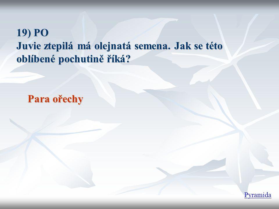 19) PO Juvie ztepilá má olejnatá semena