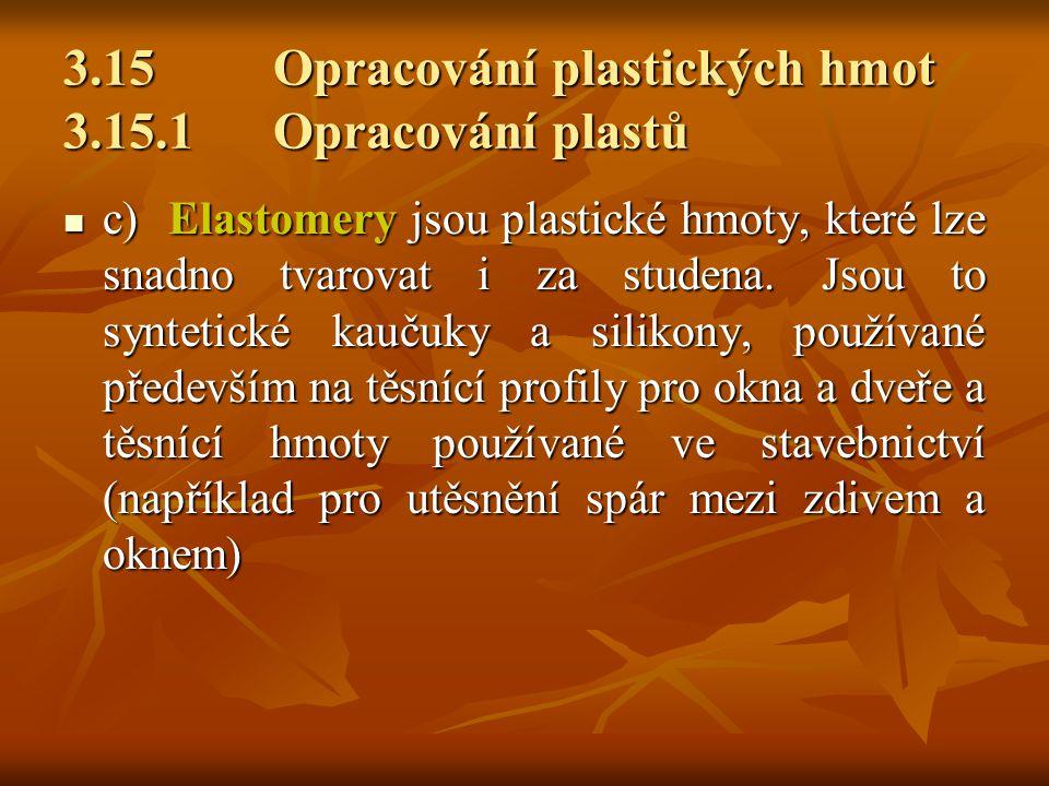 3.15 Opracování plastických hmot 3.15.1 Opracování plastů