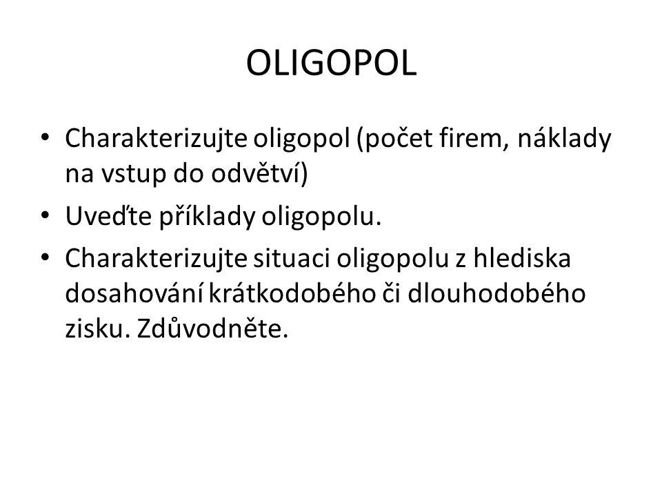 OLIGOPOL Charakterizujte oligopol (počet firem, náklady na vstup do odvětví) Uveďte příklady oligopolu.