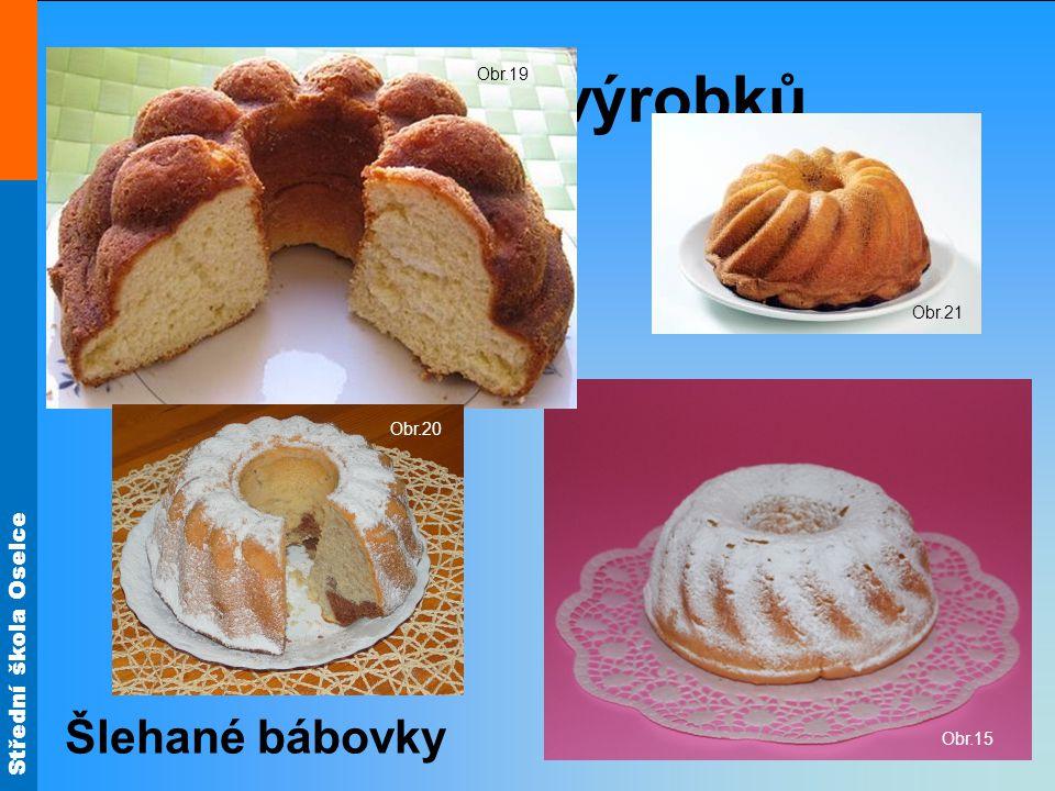 Druhy výrobků Obr.19 Obr.21 Obr.15 Obr.20 Šlehané bábovky