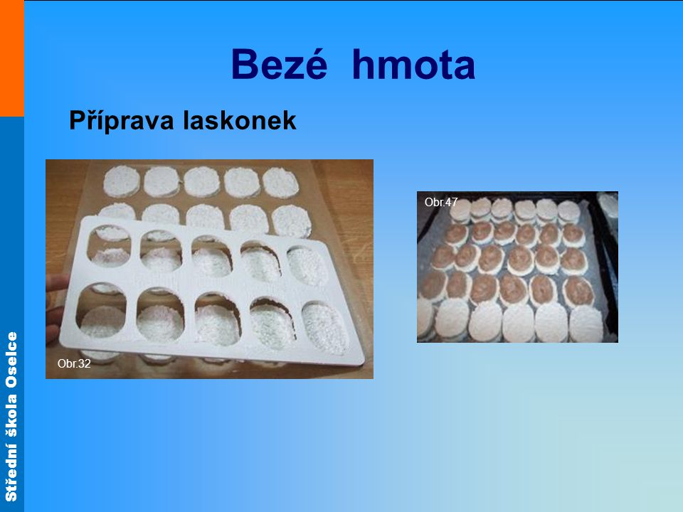 Bezé hmota Příprava laskonek Obr.32 Obr.47