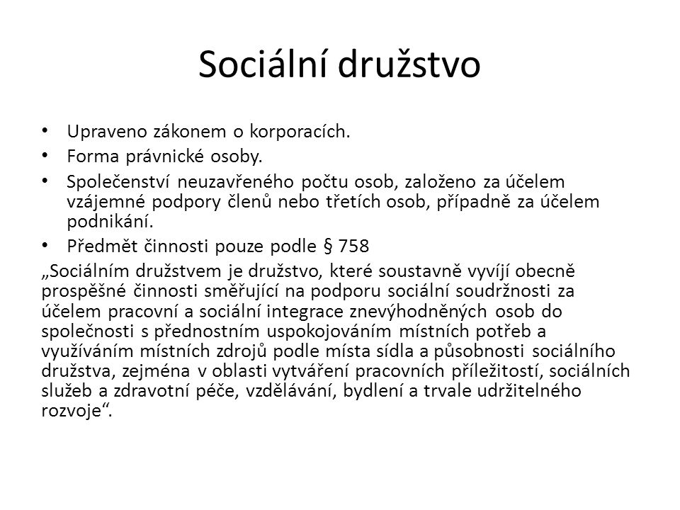 Sociální družstvo Upraveno zákonem o korporacích.