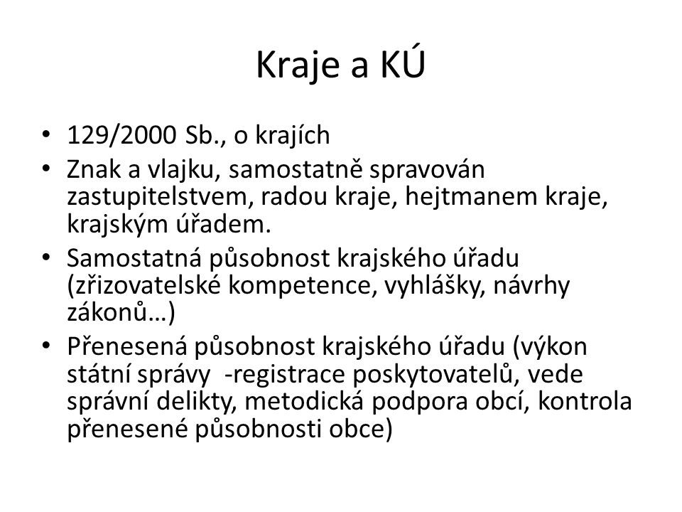 Kraje a KÚ 129/2000 Sb., o krajích. Znak a vlajku, samostatně spravován zastupitelstvem, radou kraje, hejtmanem kraje, krajským úřadem.