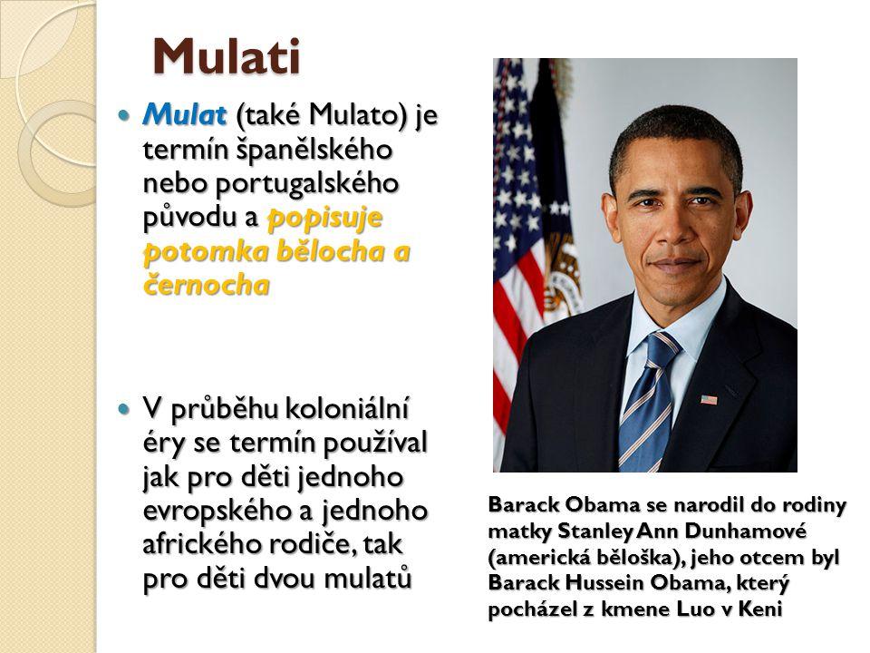 Mulati Mulat (také Mulato) je termín španělského nebo portugalského původu a popisuje potomka bělocha a černocha.