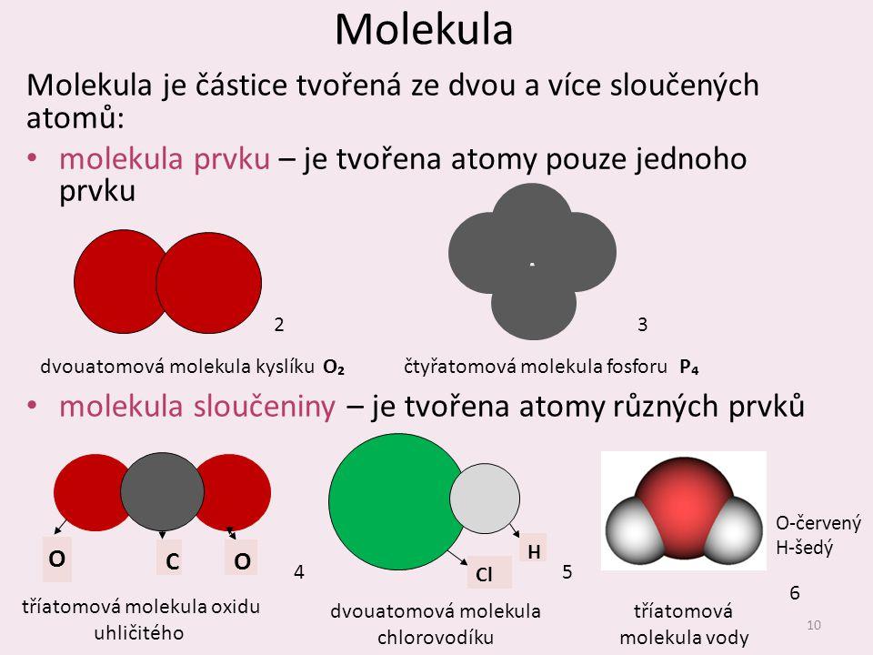 Molekula Molekula je částice tvořená ze dvou a více sloučených atomů: