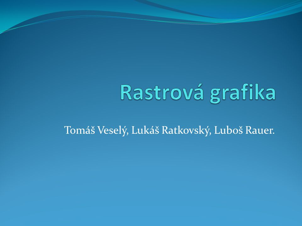 Tomáš Veselý, Lukáš Ratkovský, Luboš Rauer.