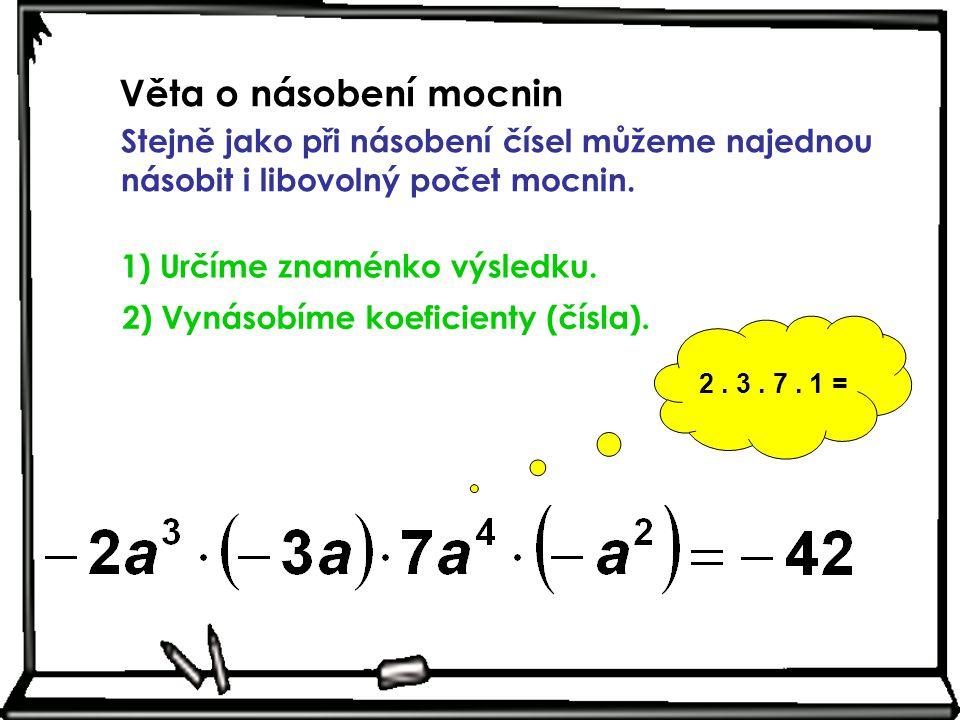 Věta o násobení mocnin Stejně jako při násobení čísel můžeme najednou násobit i libovolný počet mocnin.