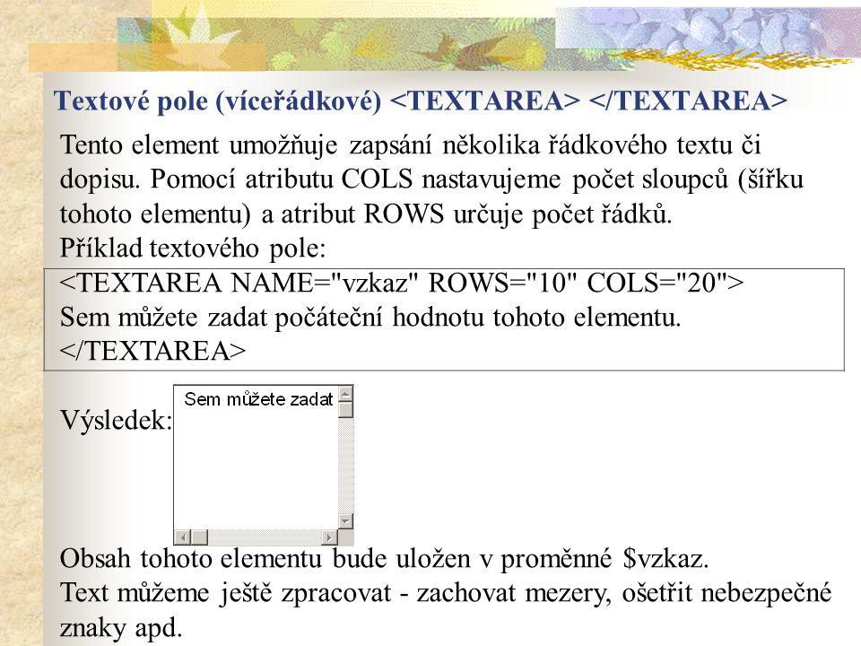Textové pole (víceřádkové) <TEXTAREA> </TEXTAREA>