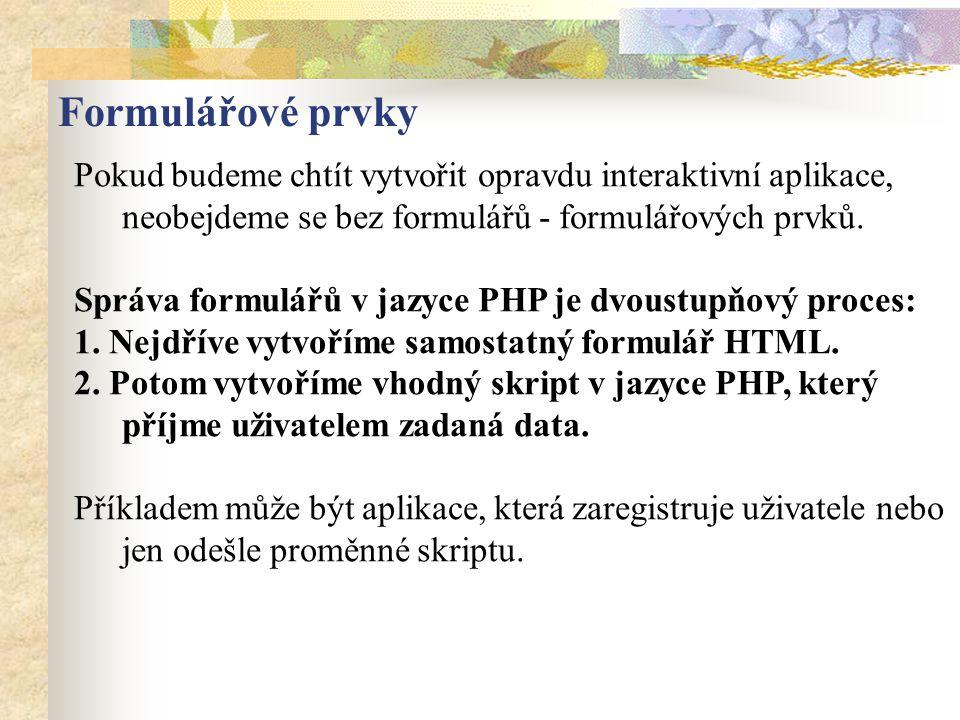 Formulářové prvky Pokud budeme chtít vytvořit opravdu interaktivní aplikace, neobejdeme se bez formulářů - formulářových prvků.