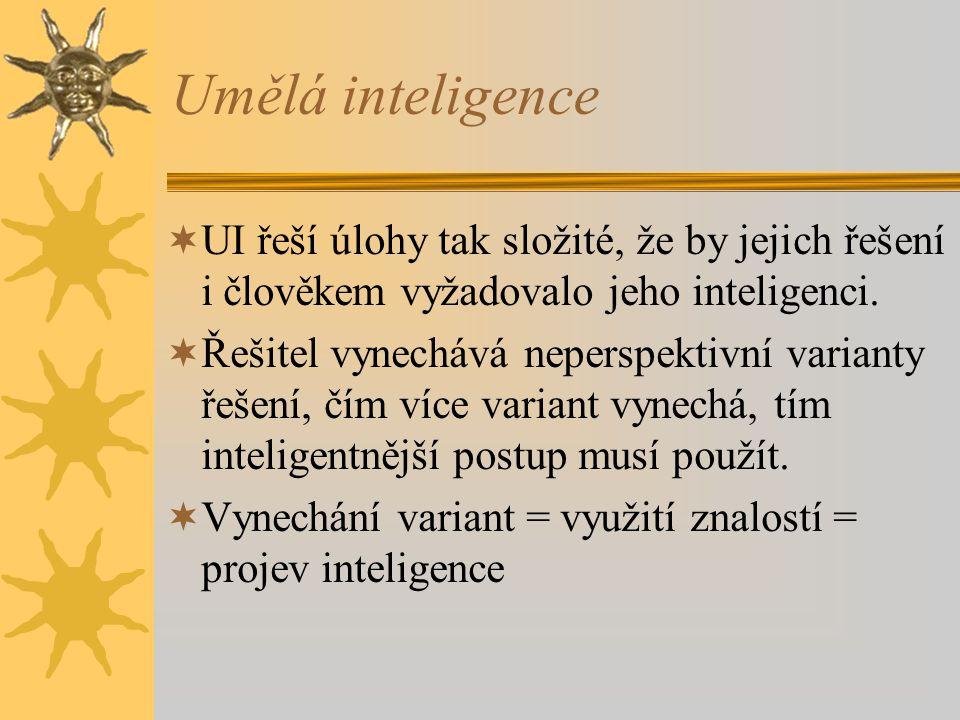 Umělá inteligence UI řeší úlohy tak složité, že by jejich řešení i člověkem vyžadovalo jeho inteligenci.