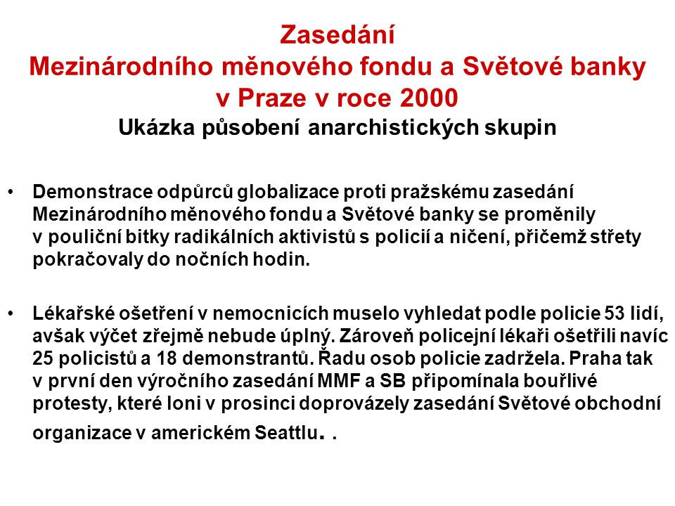 Zasedání Mezinárodního měnového fondu a Světové banky v Praze v roce 2000 Ukázka působení anarchistických skupin