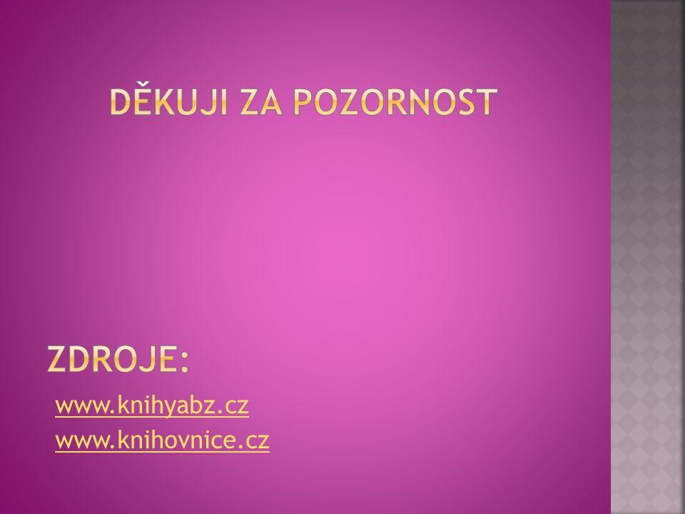 Děkuji za pozornost Zdroje: www.knihyabz.cz www.knihovnice.cz