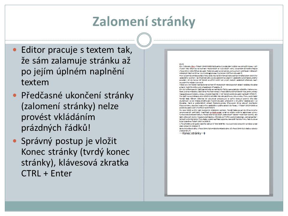 Zalomení stránky Editor pracuje s textem tak, že sám zalamuje stránku až po jejím úplném naplnění textem.