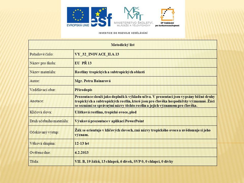 Metodický list Pořadové číslo: VY_32_INOVACE_II.A.13. Název pro školu: EU PŘ 13. Název materiálu: