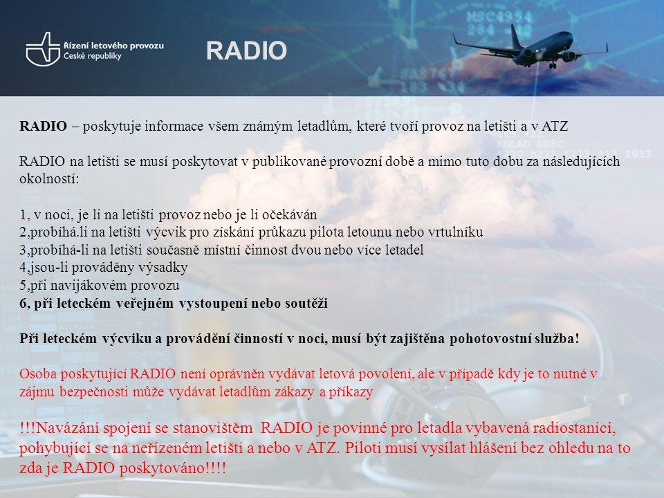 RADIO RADIO – poskytuje informace všem známým letadlům, které tvoří provoz na letišti a v ATZ.