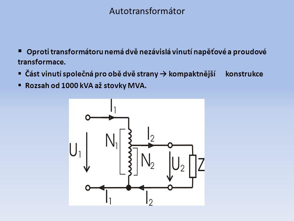 Autotransformátor Oproti transformátoru nemá dvě nezávislá vinutí napěťové a proudové transformace.