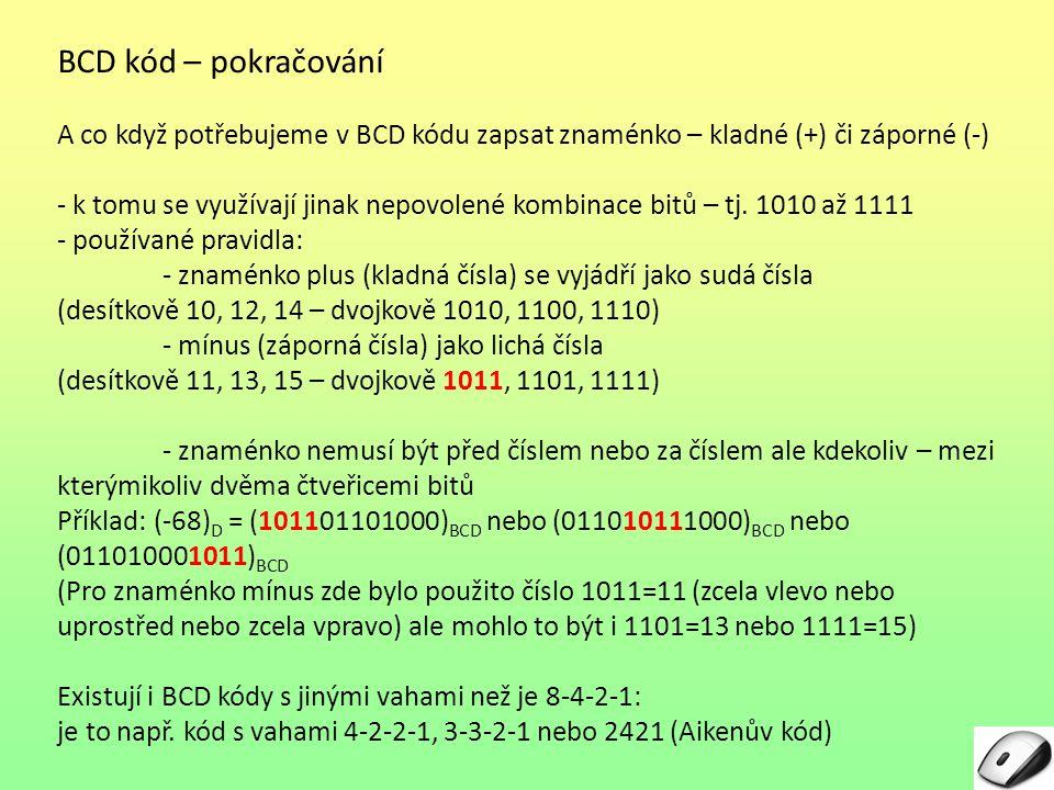 BCD kód – pokračování A co když potřebujeme v BCD kódu zapsat znaménko – kladné (+) či záporné (-)