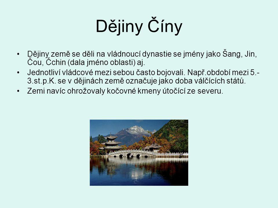 Dějiny Číny Dějiny země se děli na vládnoucí dynastie se jmény jako Šang, Jin, Čou, Čchin (dala jméno oblasti) aj.
