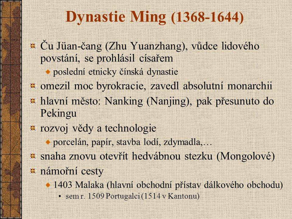 Dynastie Ming (1368-1644) Ču Jüan-čang (Zhu Yuanzhang), vůdce lidového povstání, se prohlásil císařem.