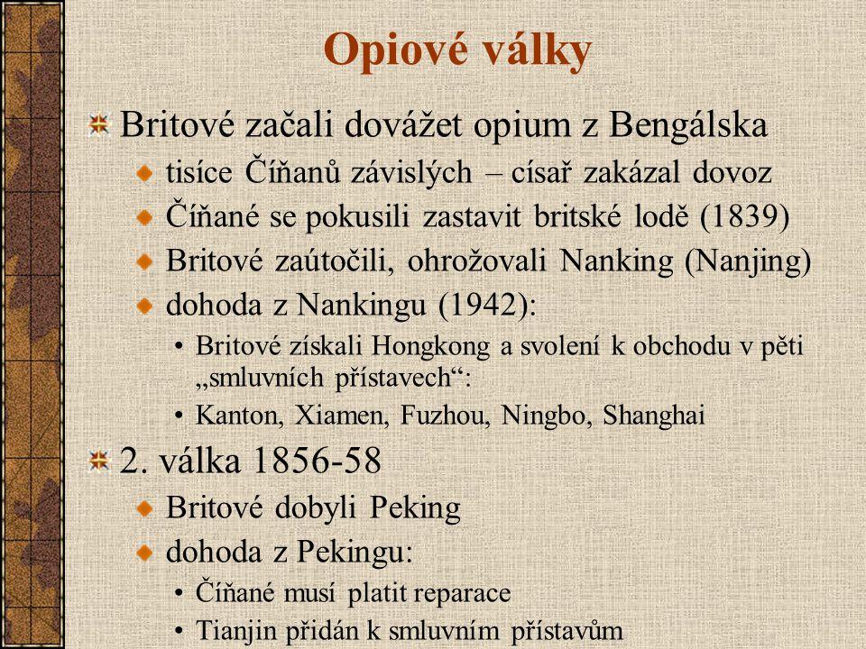 Opiové války Britové začali dovážet opium z Bengálska 2. válka 1856-58