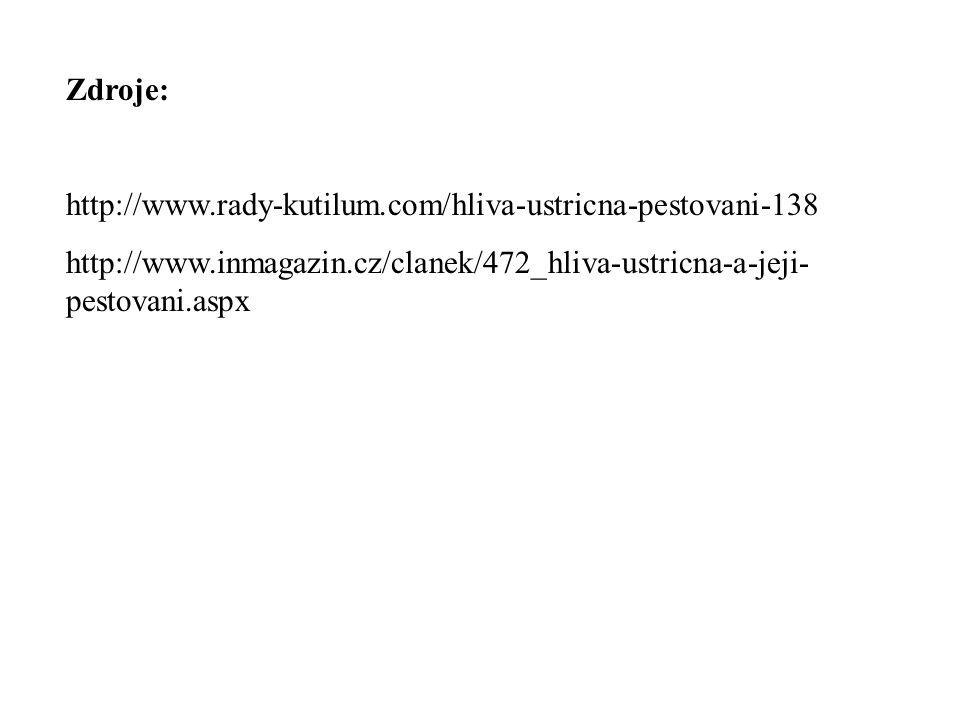 Zdroje: http://www.rady-kutilum.com/hliva-ustricna-pestovani-138.