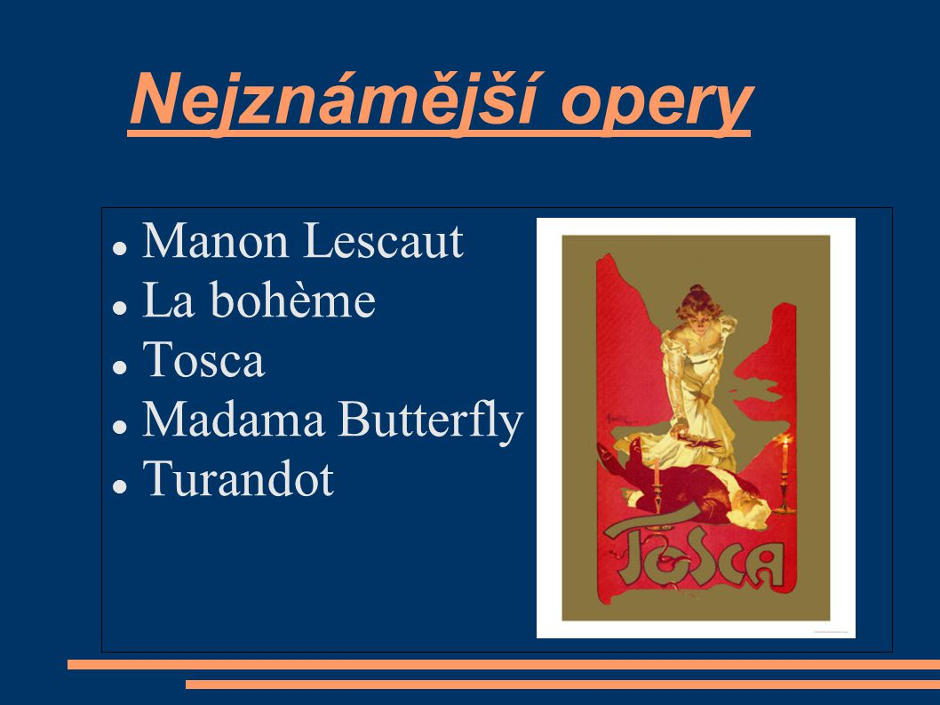 Nejznámější opery Manon Lescaut La bohème Tosca Madama Butterfly