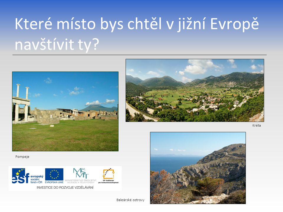 Které místo bys chtěl v jižní Evropě navštívit ty