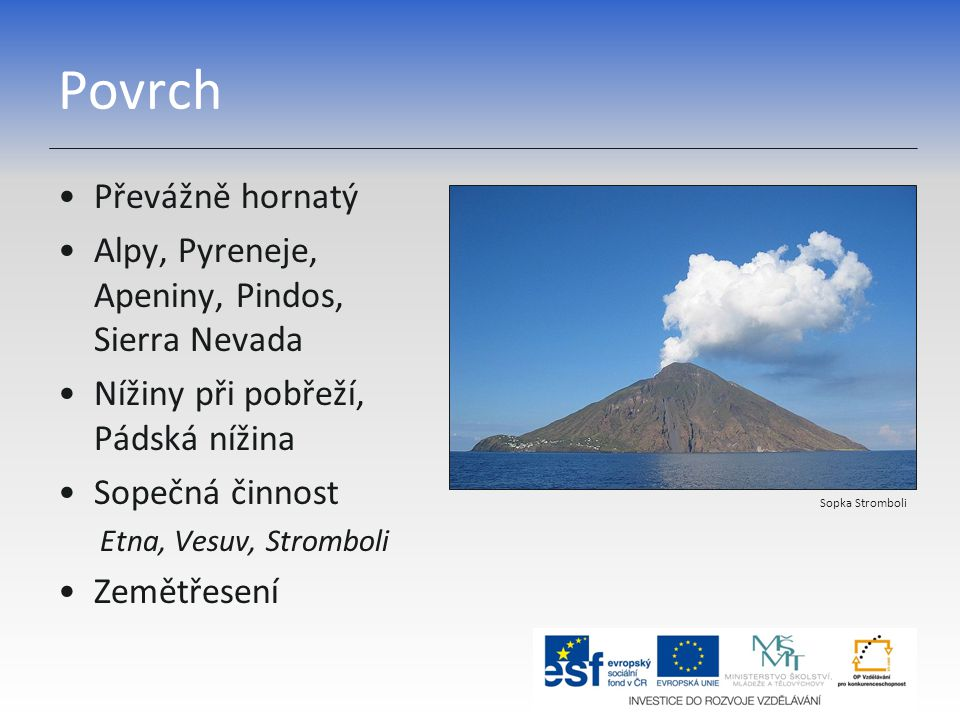 Povrch Převážně hornatý Alpy, Pyreneje, Apeniny, Pindos, Sierra Nevada