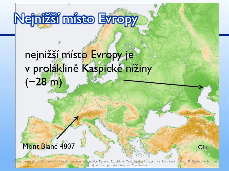 Nejnižší místo Evropy nejnižší místo Evropy je v proláklině Kaspické nížiny (−28 m) http://cs.wikipedia.org/wiki/Soubor:Europe_topography_map.png.