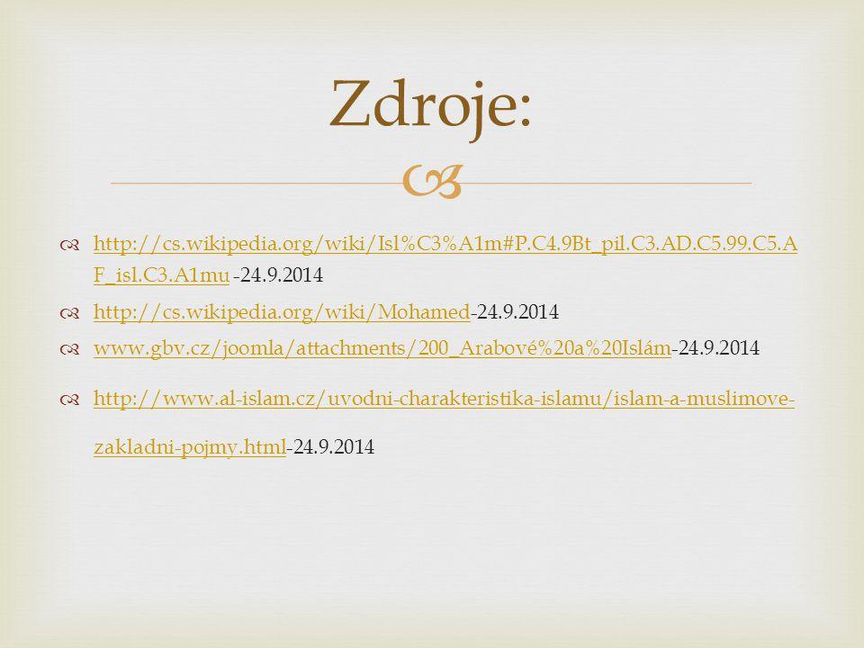 Zdroje: http://cs.wikipedia.org/wiki/Isl%C3%A1m#P.C4.9Bt_pil.C3.AD.C5.99.C5.AF_isl.C3.A1mu -24.9.2014.