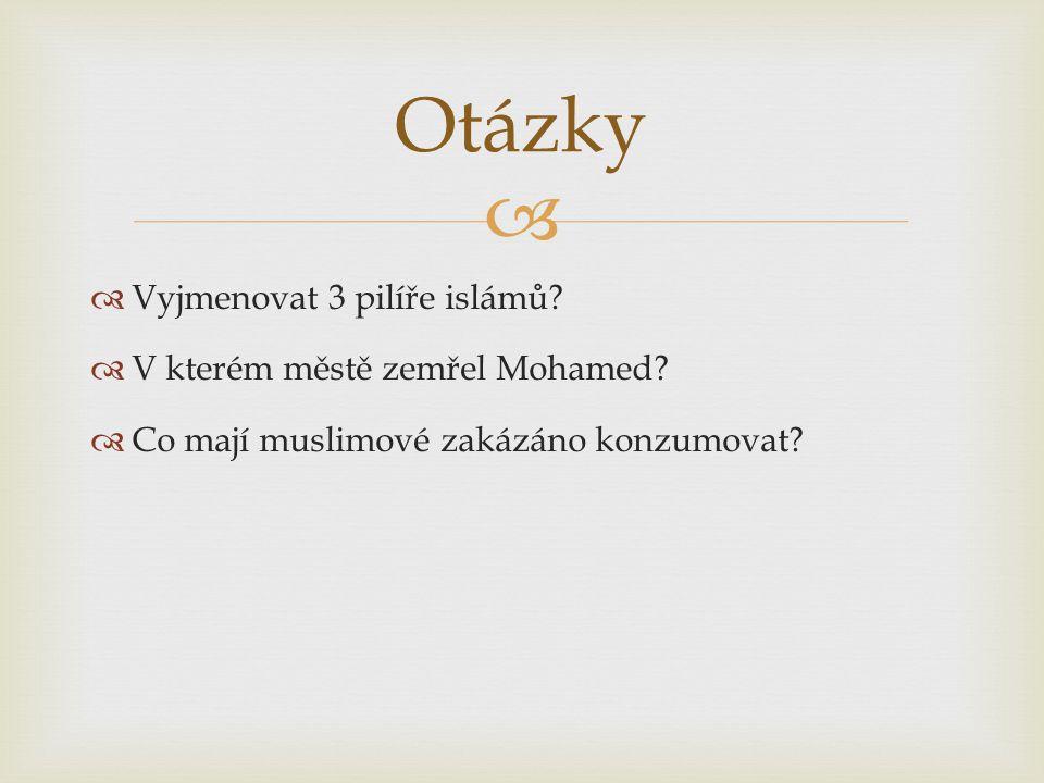 Otázky Vyjmenovat 3 pilíře islámů V kterém městě zemřel Mohamed