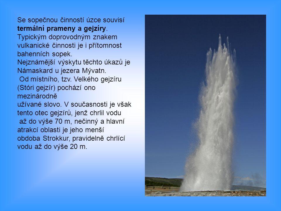 Se sopečnou činností úzce souvisí termální prameny a gejzíry.