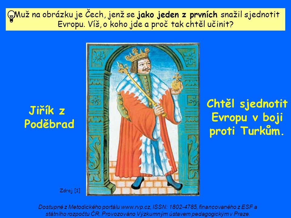 Chtěl sjednotit Evropu v boji proti Turkům. Jiřík z Poděbrad