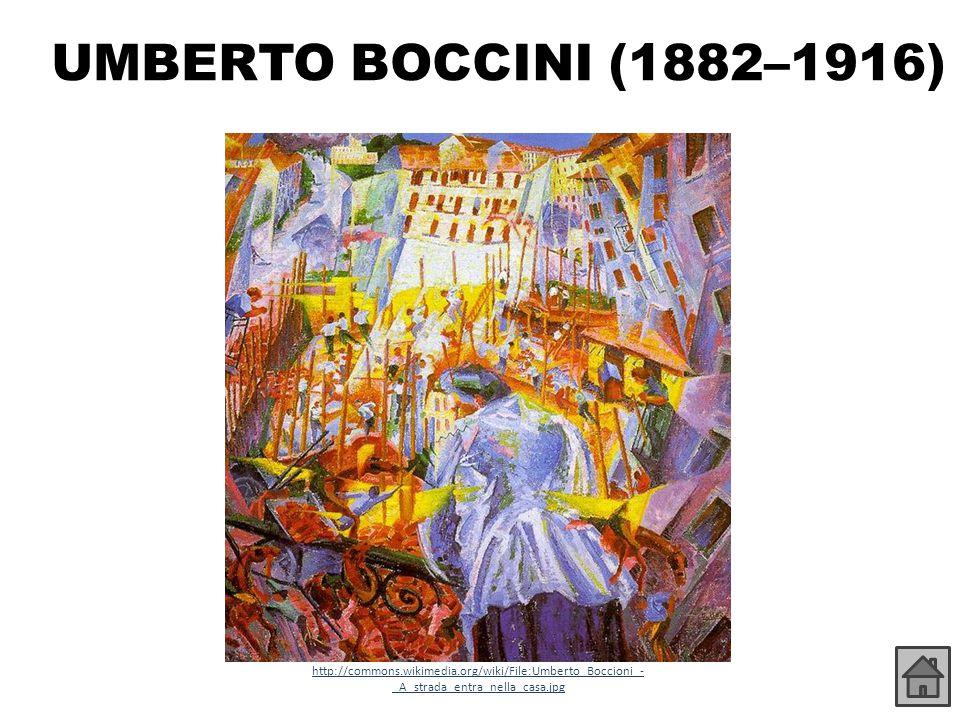 UMBERTO BOCCINI (1882–1916) http://commons.wikimedia.org/wiki/File:Umberto_Boccioni_-_A_strada_entra_nella_casa.jpg.