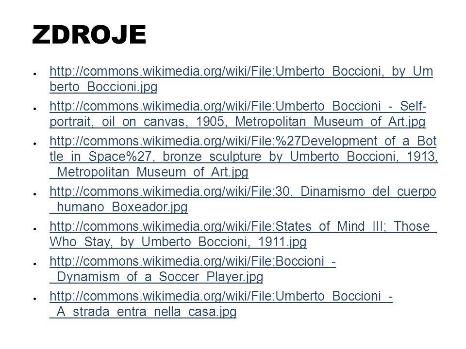 ZDROJE http://commons.wikimedia.org/wiki/File:Umberto_Boccioni,_by_Um berto_Boccioni.jpg.