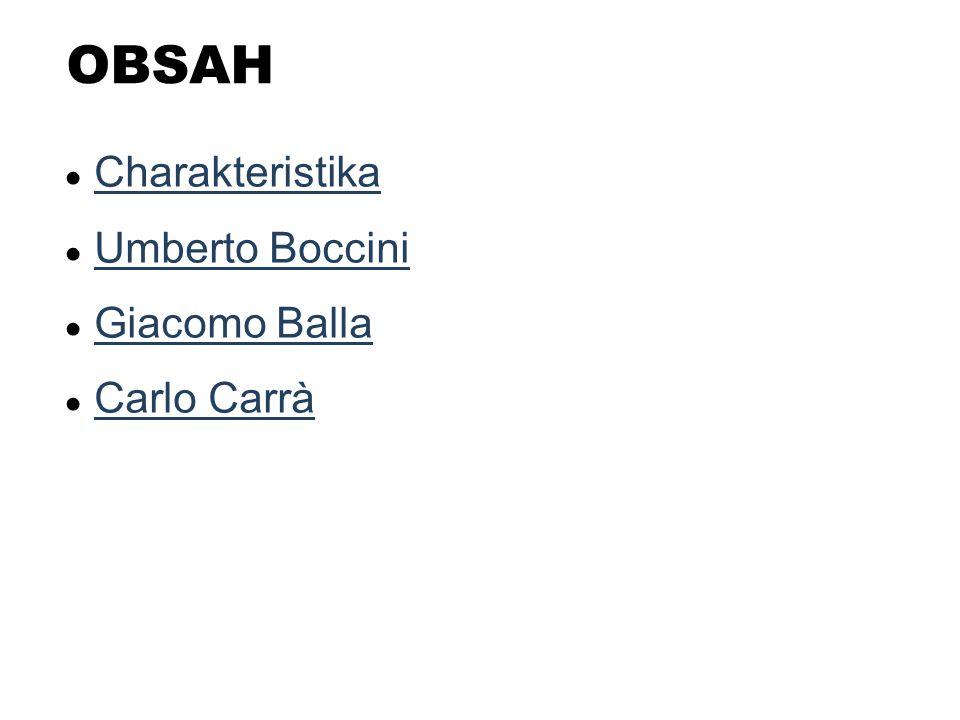 OBSAH Charakteristika Umberto Boccini Giacomo Balla Carlo Carrà