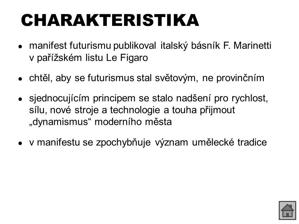 CHARAKTERISTIKA manifest futurismu publikoval italský básník F. Marinetti v pařížském listu Le Figaro.