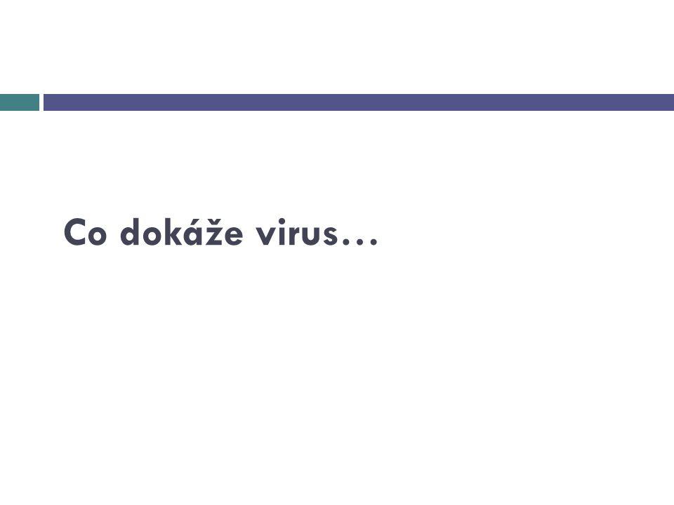 Co dokáže virus…