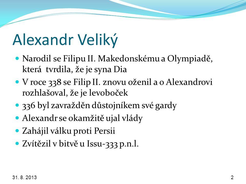 Alexandr Veliký Narodil se Filipu II. Makedonskému a Olympiadě, která tvrdila, že je syna Dia.