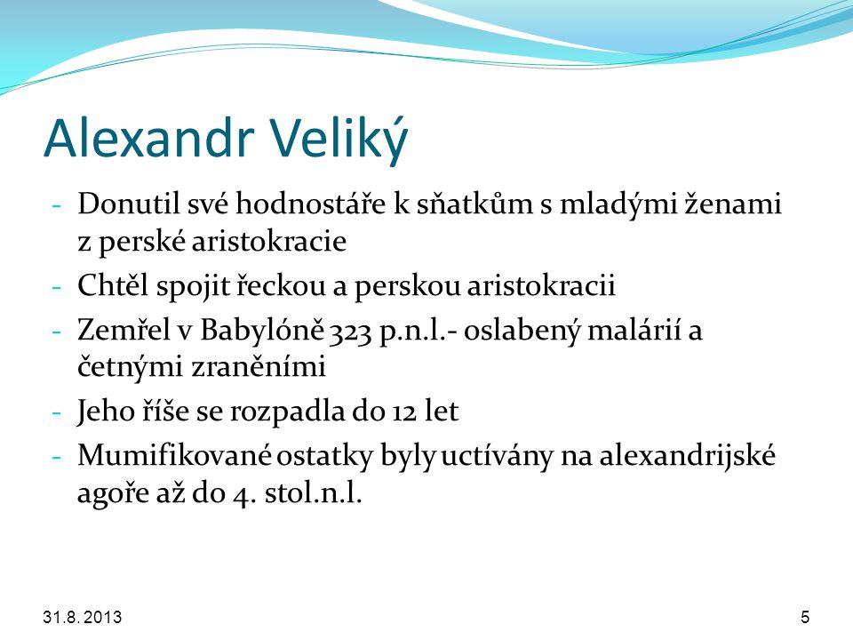 Alexandr Veliký Donutil své hodnostáře k sňatkům s mladými ženami z perské aristokracie. Chtěl spojit řeckou a perskou aristokracii.