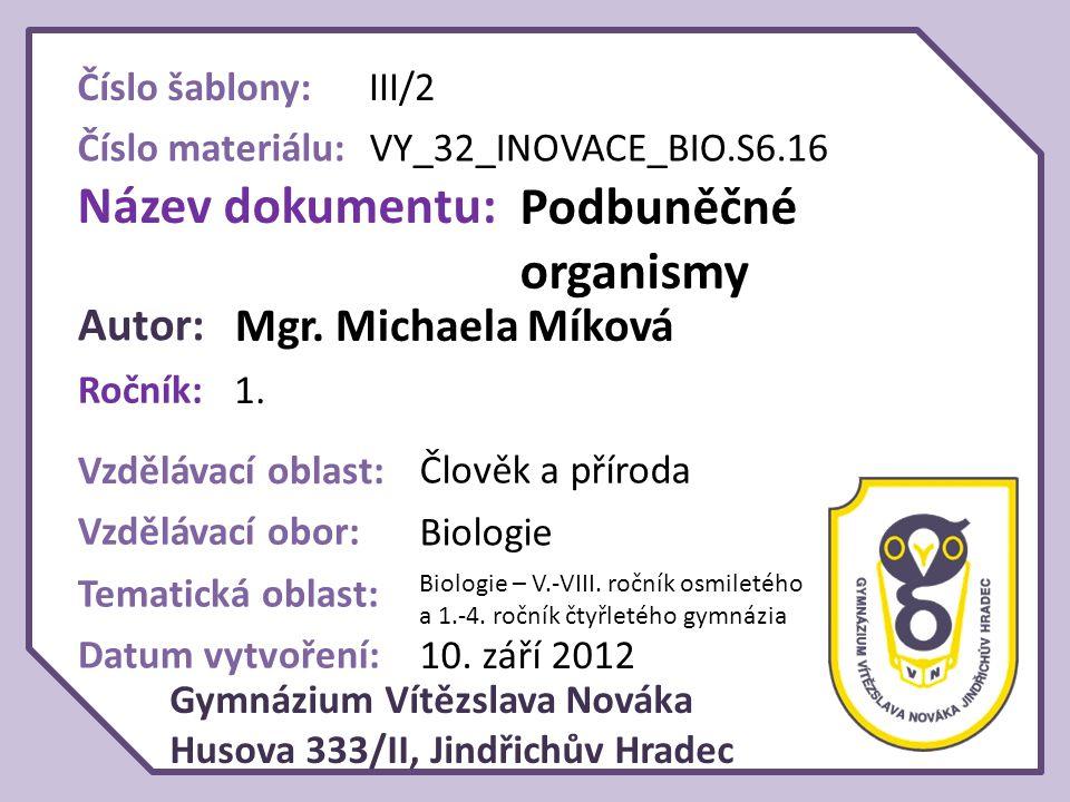 Název dokumentu: Podbuněčné organismy Autor: Mgr. Michaela Míková