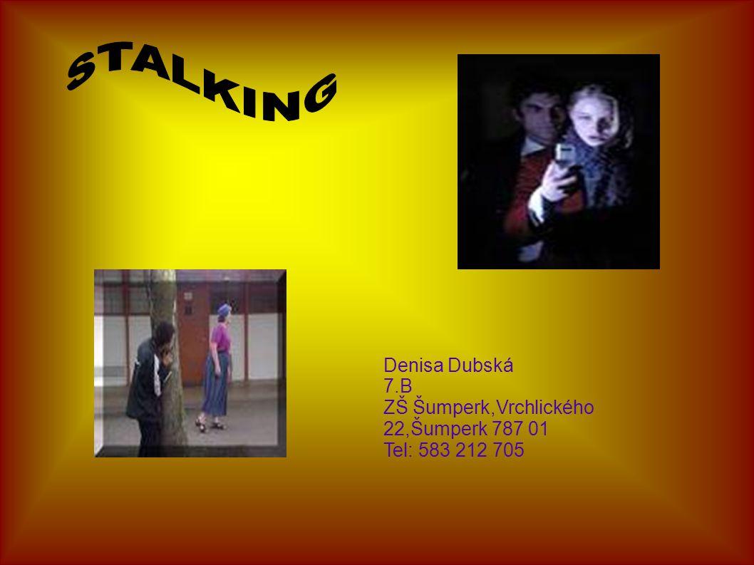 STALKING Denisa Dubská 7.B ZŠ Šumperk,Vrchlického 22,Šumperk 787 01